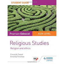 Pearson Edexcel Religious Studies A level/AS Student Guide: Religion and Ethics by Cressida Tweed, 9781510433403