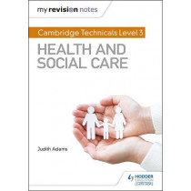 My Revision Notes: Cambridge Technicals Level 3 Health and Social Care by Judith Adams, 9781510442306