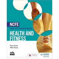 NCFE Level 1/2 Technical Award in Health and Fitness by Ross Howitt, 9781510446403