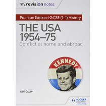My Revision Notes: Pearson Edexcel GCSE (9-1) History: The USA, 1954-1975: conflict at home and abroad by Neil Owen, 9781510456280