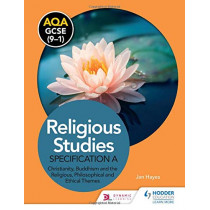 AQA GCSE (9-1) Religious Studies Specification A: Christianity, Buddhism and the Religious, Philosophical and Ethical Themes by Jan Hayes, 9781510479999