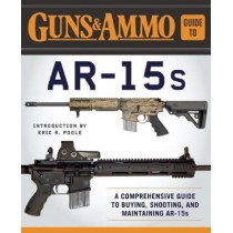 Guns & Ammo Guide to AR-15s: A Comprehensive Guide to Black Guns by Eric R. Poole, 9781510713109