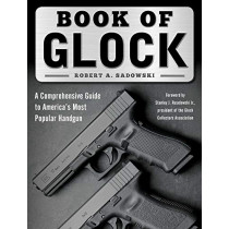 Book of Glock: A Comprehensive Guide to America's Most Popular Handgun by Robert A. Sadowski, 9781510716025