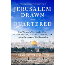 Jerusalem, Drawn and Quartered: One Woman's Year in the Heart of the Christian, Muslim, Armenian, and Jewish Quarters of Old Jerusalem by Sarah Tuttle-Singer, 9781510724891
