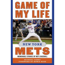 Game of My Life New York Mets: Memorable Stories of Mets Baseball by Michael Garry, 9781510725997