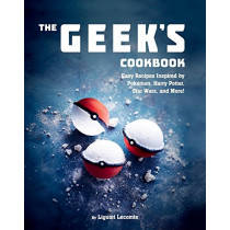 The Geek's Cookbook: Easy Recipes Inspired by Pokemon, Harry Potter, Star Wars, and More! by Liguori Lecomte, 9781510729230