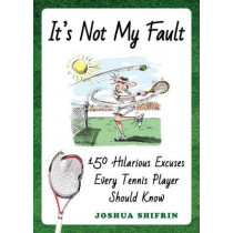 It's Not My Fault: 150 Hilarious Excuses Every Tennis Player Should Know by Joshua Shifrin, 9781510730533