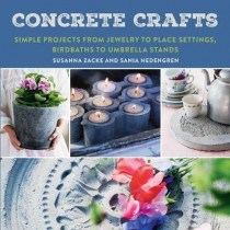 Concrete Crafts: Simple Projects from Jewelry to Place Settings, Birdbaths to Umbrella Stands by Susanna Zacke, 9781510731424