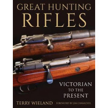Great Hunting Rifles: Victorian to the Present by Terry Wieland, 9781510731691