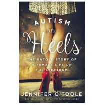 Autism in Heels: The Untold Story of a Female Life on the Spectrum by Jennifer O'Toole, 9781510732841