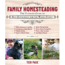 Family Homesteading: The Ultimate Guide to Self-Sufficiency for the Whole Family by Teri Page, 9781510735507