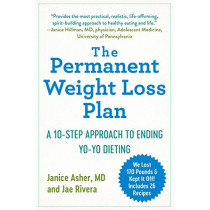 The Permanent Weight Loss Plan: A 10-Step Approach to Ending Yo-Yo Dieting by Janice Asher, 9781510751484