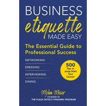 Business Etiquette Made Easy: The Essential Guide to Professional Success by Myka Meier, 9781510751934