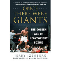 Once There Were Giants: The Golden Age of Heavyweight Boxing by Jerry Izenberg, 9781510759985
