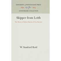 Skipper from Leith: The History of Robert Barton of Over Barnton by W Stanford Reid, 9781512813531