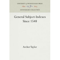 General Subject-Indexes Since 1548 by Archer Taylor, 9781512820102