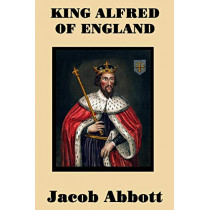 King Alfred of England by Jacob Abbott, 9781515401407