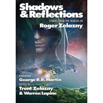 Shadows & Reflections: A Roger Zelazny Tribute Anthology by George R R Martin, 9781515417385