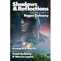 Shadows & Reflections: A Roger Zelazny Tribute Anthology by George R R Martin, 9781515417408