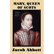 Mary, Queen of Scots by Jacob Abbott, 9781515420484