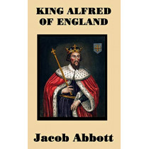 King Alfred of England by Jacob Abbott, 9781515420545