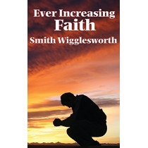 Ever Increasing Faith by Smith Wigglesworth, 9781515437826