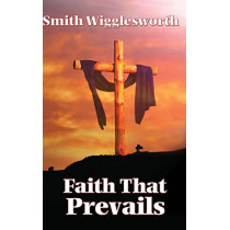 Faith That Prevails by Smith Wigglesworth, 9781515437840