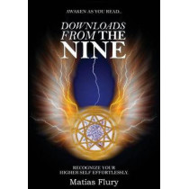 Downloads From the Nine: Recognize Your Higher Self Effortlessly by Matias Flury, 9781517299552