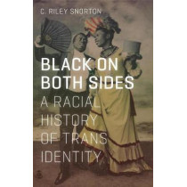 Black on Both Sides: A Racial History of Trans Identity by C. Riley Snorton, 9781517901738