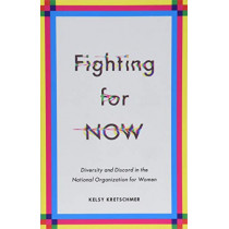 Fighting for NOW: Diversity and Discord in the National Organization for Women by Kelsy Kretschmer, 9781517903169