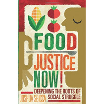 Food Justice Now!: Deepening the Roots of Social Struggle by Joshua Sbicca, 9781517904012