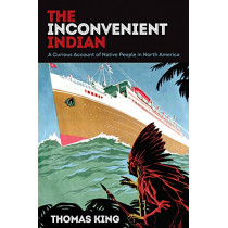 The Inconvenient Indian: A Curious Account of Native People in North America by Thomas King, 9781517904463