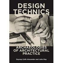 Design Technics: Archaeologies of Architectural Practice by Zeynep Celik Alexander, 9781517906856