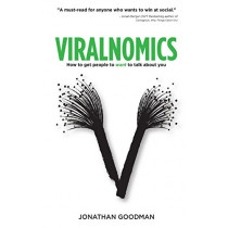 Viralnomics: How to Get People to Want to Talk About You by Jonathan Goodman, 9781518880971