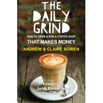 The Daily Grind: How to open & run a coffee shop that makes money by Claire E Bowen, 9781519365705