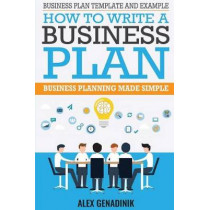 Business Plan Template And Example: How To Write A Business Plan: Business Planning Made Simple by Alex Genadinik, 9781519741783