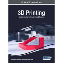 3D Printing: Breakthroughs in Research and Practice by Information Resources Management Association, 9781522516774