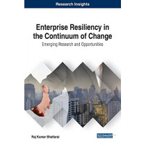 Enterprise Resiliency in the Continuum of Change: Emerging Research and Opportunities by Raj Kumar Bhattarai, 9781522526278