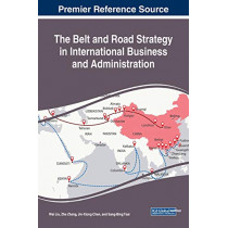 The Belt and Road Strategy in International Business and Administration by Wei Liu, 9781522584407