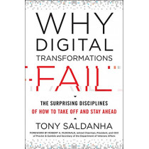 Why Digital Transformations Fail: The Surprising Disciplines of How to Take off and Stay Ahead by Tony Saldanha, 9781523085347