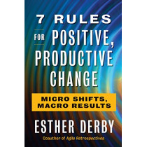 7 Rules For Positive, Productive Change by Esther Derby, 9781523085798