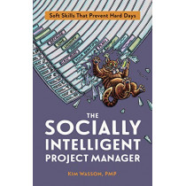 The Socially Intelligent Project Manager: Soft Skills That Prevent Hard Days by Kim Wasson, 9781523087105