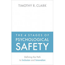 The 4 Stages of Psychological Safety by Timothy R Clark, 9781523087686