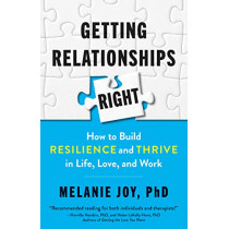Getting Relationships Right: How to Build Resilience and Thrive in Life, Love, and Work by Melanie Joy, 9781523088508
