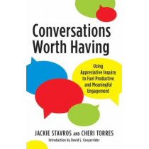 Conversations Worth Having: Using Appreciative Inquiry to Fuel Productive and Meaningful Engagement by Jackie Stavros, 9781523094011