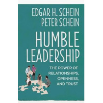 Humble Leadership: The Power of Relationships, Openness, and Trust by Edgar H. Schein,, 9781523095384