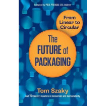 The Future of Packaging: From Linear to Circular by Tom Szaky, 9781523095506