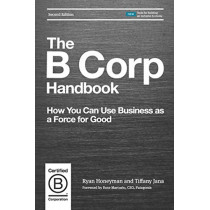 The B Corp Handbook: How You Can Use Business as a Force for Good by Ryan Honeyman, 9781523097531