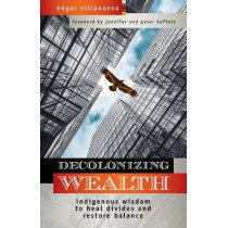 Decolonizing Wealth: Indigenous Wisdom to Heal Divides and Restore Balance by Edgar Villanueva, 9781523097890