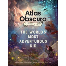 The Atlas Obscura Explorer's Guide for the World's Most Adventurous Kid: 47 countries, 100 extraordinary places to visit by Dylan Thuras, 9781523503544